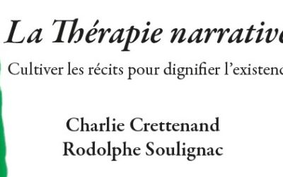 La Thérapie Narrative – Cultiver les récits pour dignifier l'existence